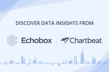 Discover data insights from Echobox and Chartbeat