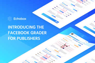 Introducing the Facebook Grader for publishers by Echobox