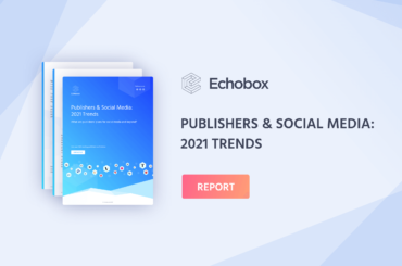 Publishers and social media: 2021 trends report by Echobox