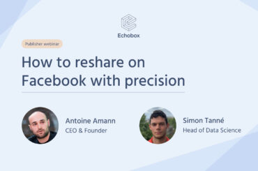 Echobox Webinar recording: How to reshare on Facebook with precision